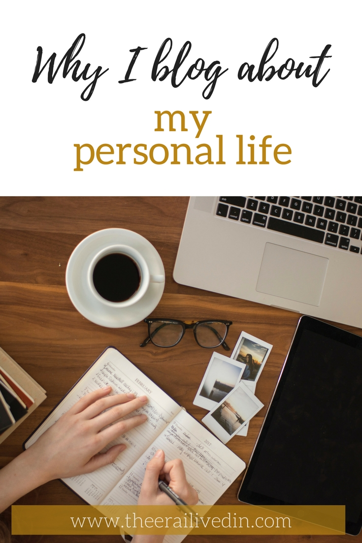 Why I blog about my personal life - My journey of being a candid, personal blogger and why I chose to be one. #theerailivedin #personalblogger #journaling
