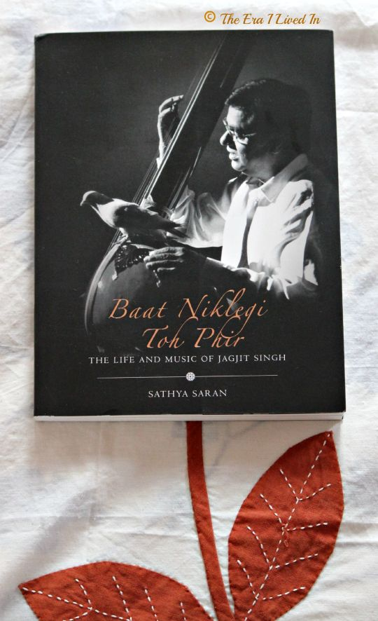 Baat Niklegi Toh Phir - The biography of the famous ghazal singer, Jagjit Singh. this book shares the unknown aspects of Jagjit Singh's life with photographs and insight into his ideologies that influenced many of his great compositions. A beautiful book. #bookreview #JagjitSingh #SathyaSaran #biography #theerailivedin #books #bookstagram