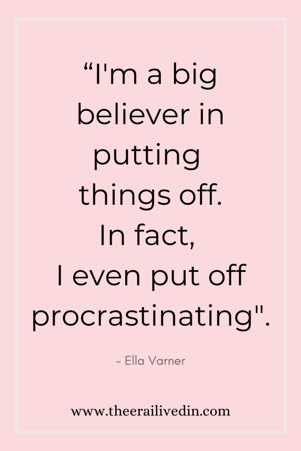 Can there be any good that comes out of procrastination? Read the article to understand what procrastination can mean and can it have a positive side to it. #theerailivedin #procrastination #quotestoliveby