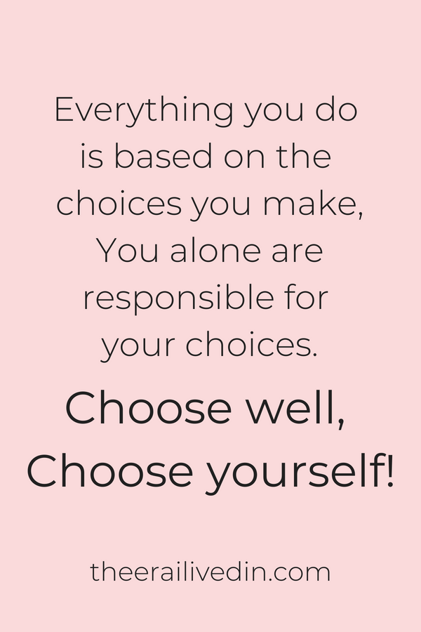 We are our choices. This quote on parenting tips highlights the importance of taking the reigns of life in our own hands. Be self-motivated to take decisions & make choices you won't regret anymore. #theerailivedin #positivequotes #choices quotes #quotestoliveby #parentingquotes #momblogger #momlife #singlemom