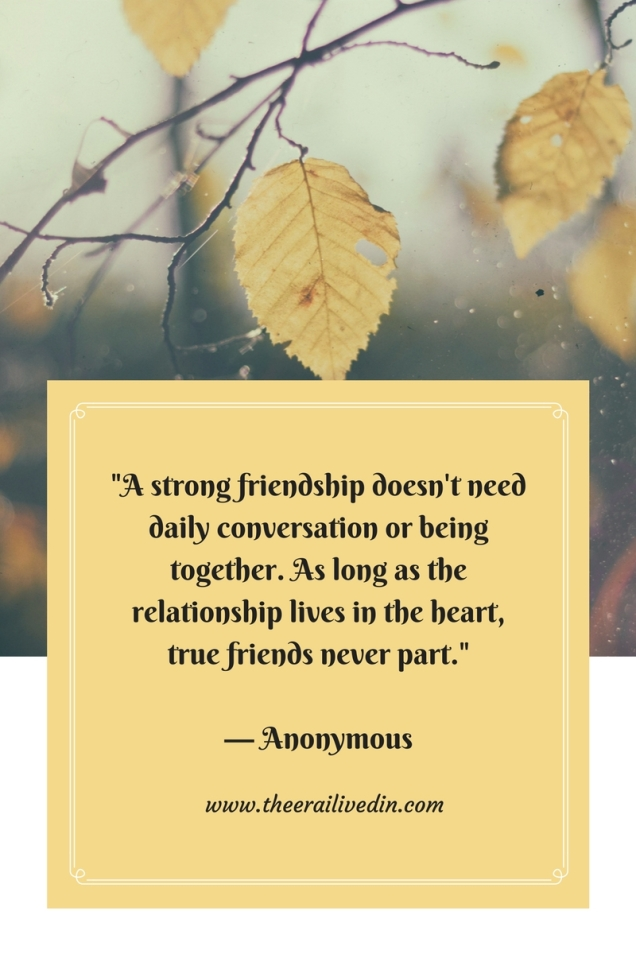 a-strong-friendship-doesnt-need-daily-conversation-or-being-together-as-long-as-the-relationship-lives-in-the-heart-true-friends-never-part-anonymous
