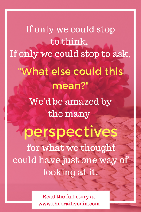 Putting things into perspective isn't always easy, especially when assessing life and relationships. Here's how I learnt from my daughter to shift my perspective to get a better understanding of the complete picture. #theerailivedin #quotes #quotestoliveby #lifelessons #perspective
