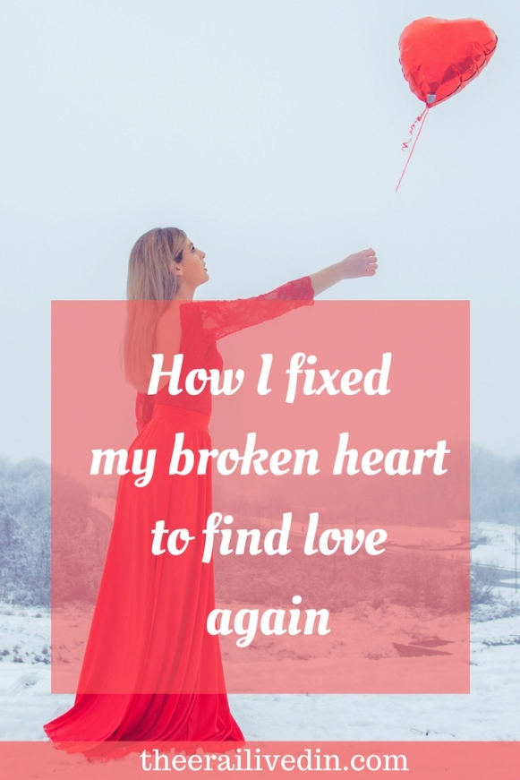 How I fixed my broken heart to find love again- The Era I Lived In