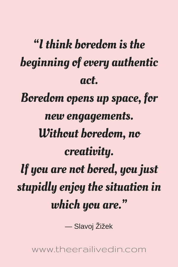 This boredom quote captures the true essence of boredom. Are you scared of being bored? Do you dread your kids saying