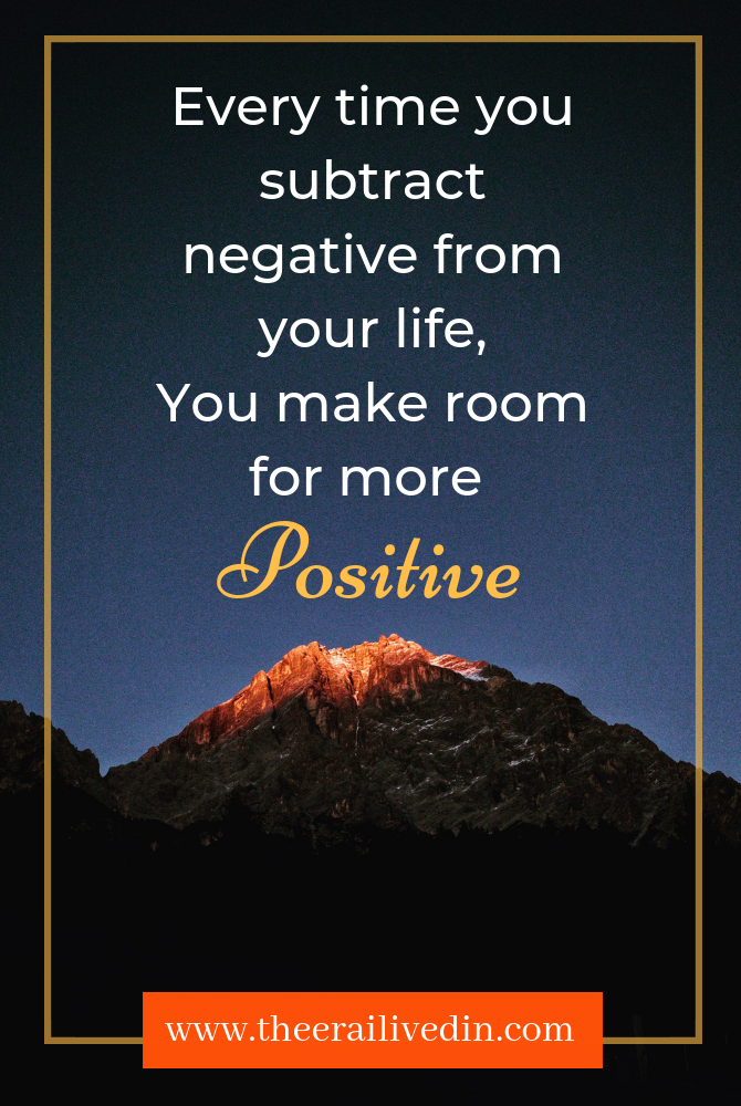 Every time you subtract negative from your life, You make room for more positive. This quote summarises my philosophy in life. Read the full article on my blog #theerailivedin #positivequotes #quotes #quotestoliveby