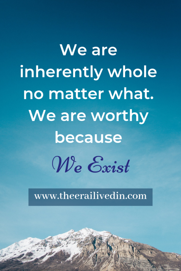 Anytime you're feeling worthless, broken or depressed, do remember that we are inherently whole no matter what and that we are worthy because we exist. #theerailivedin #positivequotes #selflovequotes #selfcare #inspiration #quotestoliveby
