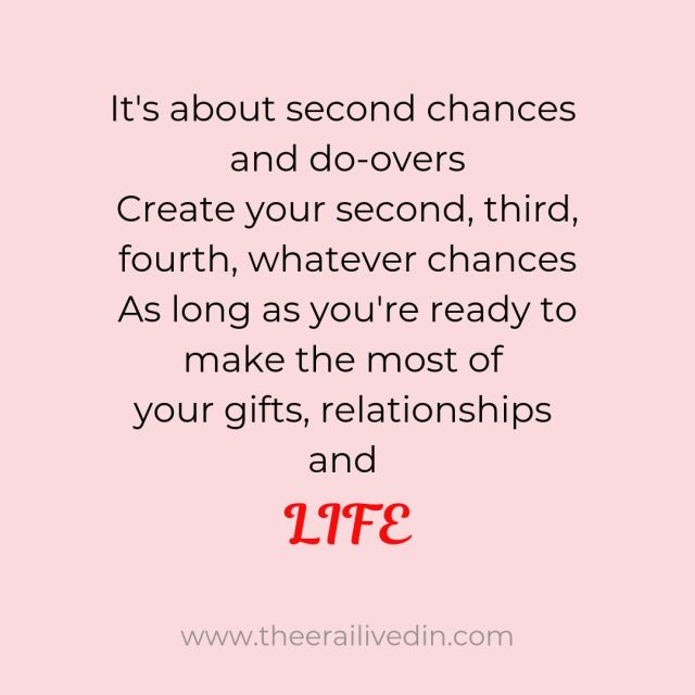 It's about second chances and do-overs. Create your second, third, fourth, whatever chances. As long as you're ready to make the most of your gifts, relationships and life. #theerailivedin #parentingquotes #momlife #singlemom #parenting #quotestoliveby #inspiration