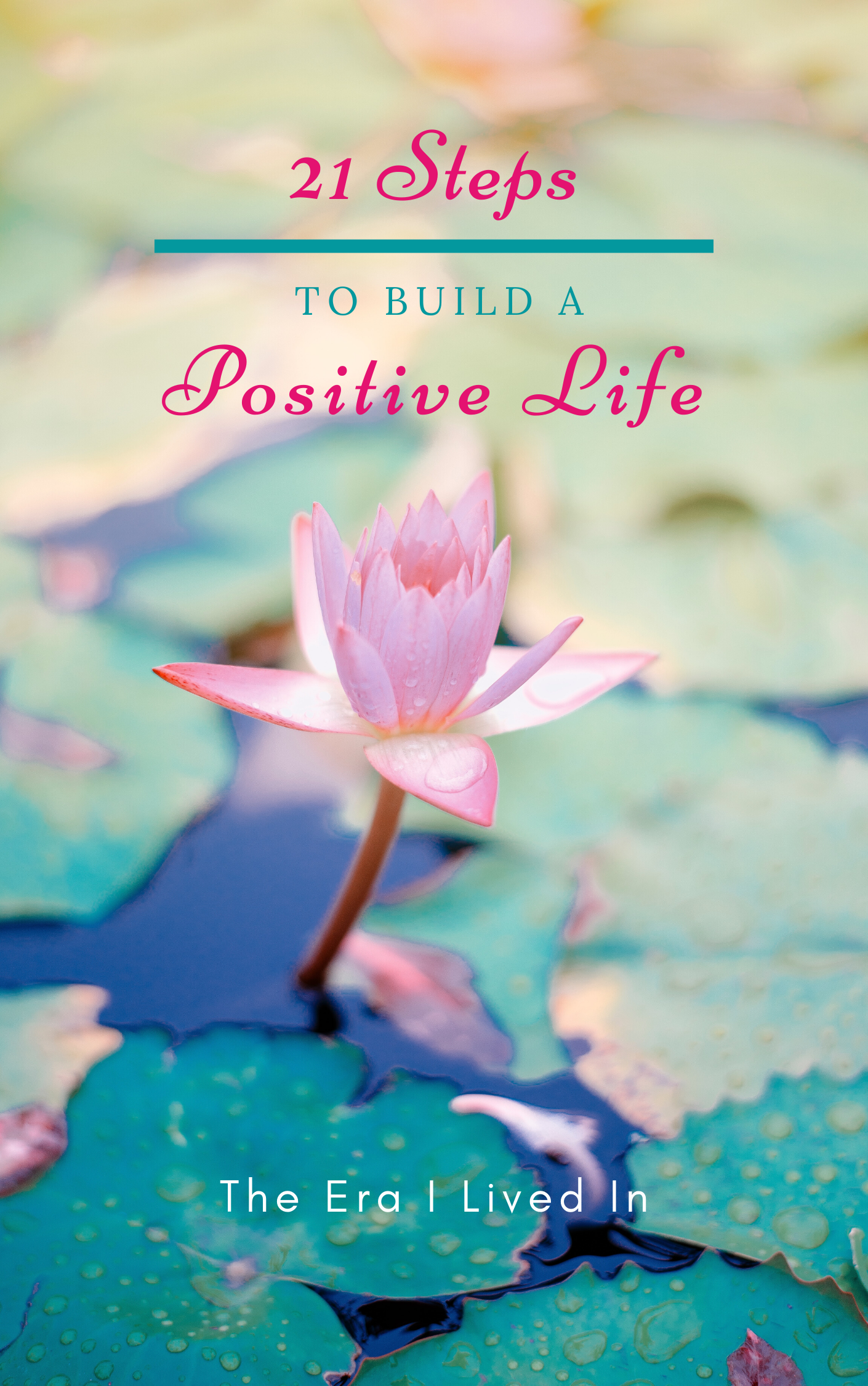 21 Steps to Build a Positive Life e-book - The Era I lIved In