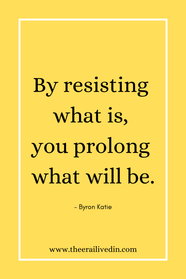 How to achieve weight loss by harnessing the power of your emotions. You cannot achieve long-term success by resisting and not acknowledging reality. #theerailivedin #ByronKatieQuotes #weightloss #emotionalintelligence